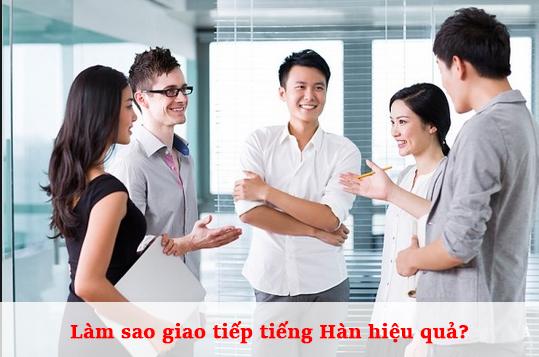 Luyện tập tiếng hàn giao tiếp hiệu quả?